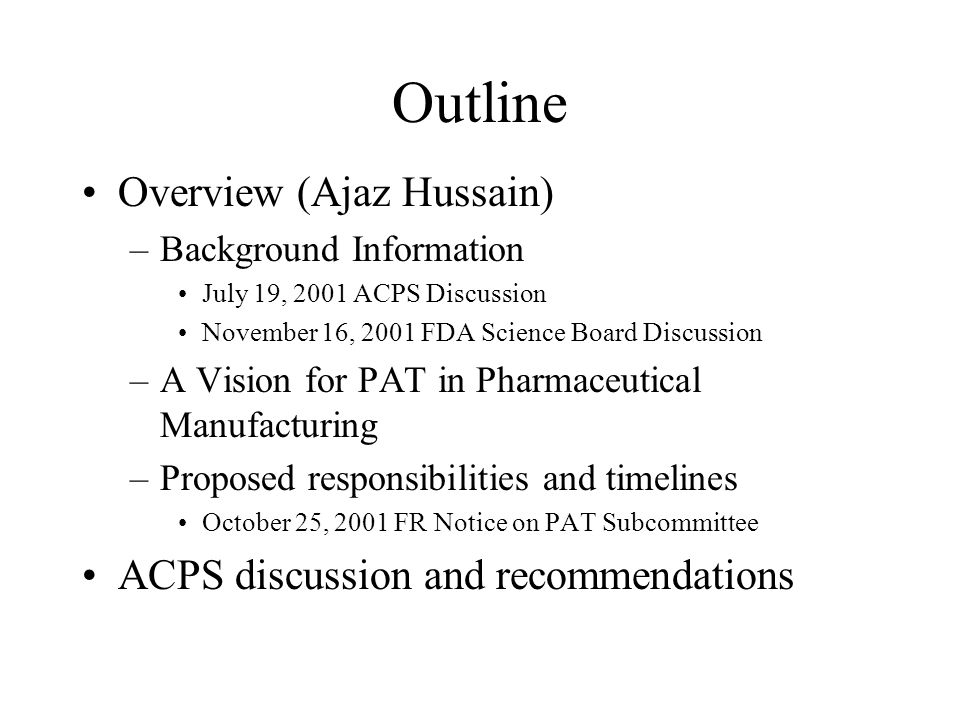 Win-Win Opportunities Optimal application of modern process analytical technologies can –Improve quality and manufacturing efficiency –Reduce the likelihood of scrap/recalls –Improve the scientific and engineering basis of many current FDA-Industry debates Ajaz Hussains presentation summary