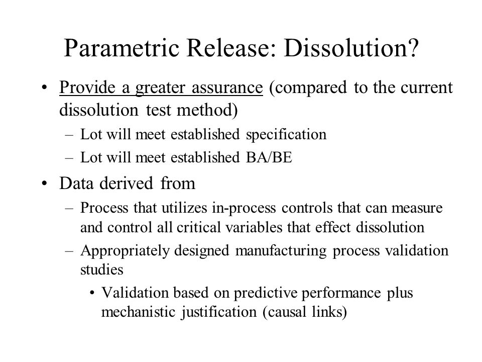 Parametric Release: Dissolution? Provide a greater assurance (compared to the current dissolution test method) –Lot will meet established specificatio