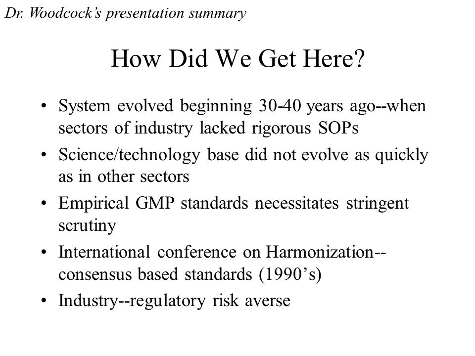 How Did We Get Here? System evolved beginning 30-40 years ago--when sectors of industry lacked rigorous SOPs Science/technology base did not evolve as