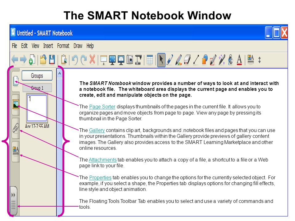 The SMART Notebook Window The SMART Notebook window provides a number of ways to look at and interact with a notebook file. The whiteboard area displa