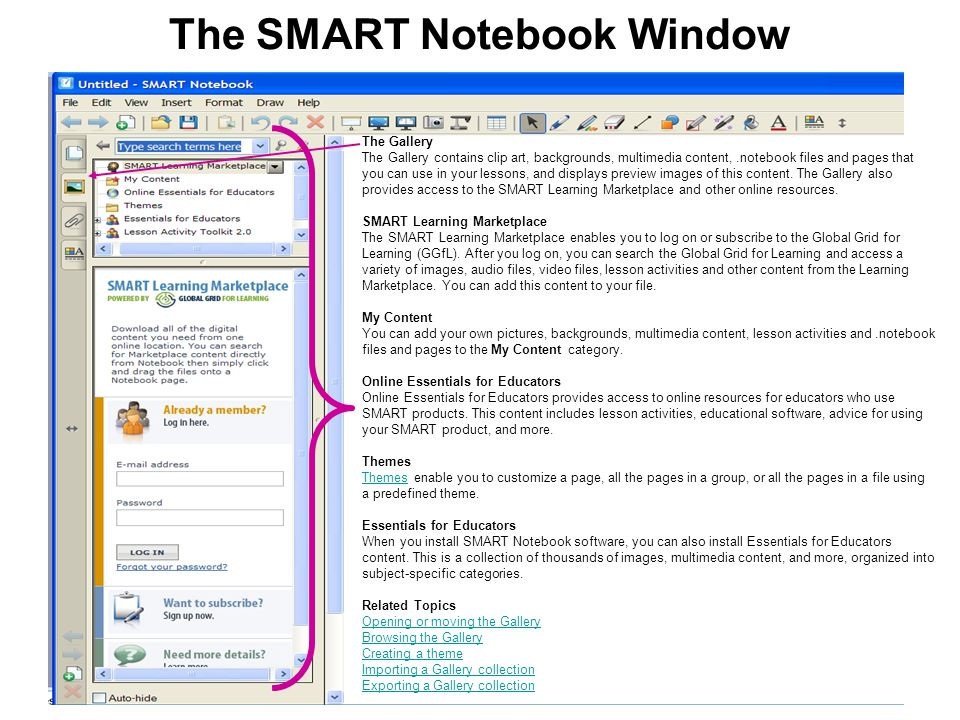 The SMART Notebook Window The Gallery The Gallery contains clip art, backgrounds, multimedia content,.notebook files and pages that you can use in you