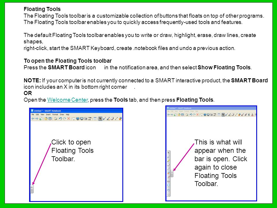 Floating Tools The Floating Tools toolbar is a customizable collection of buttons that floats on top of other programs. The Floating Tools toolbar ena