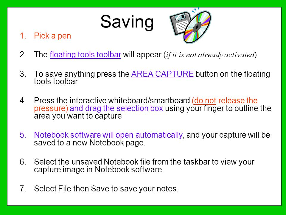 Saving 1.Pick a pen 2.The floating tools toolbar will appear ( if it is not already activated ) 3.To save anything press the AREA CAPTURE button on th