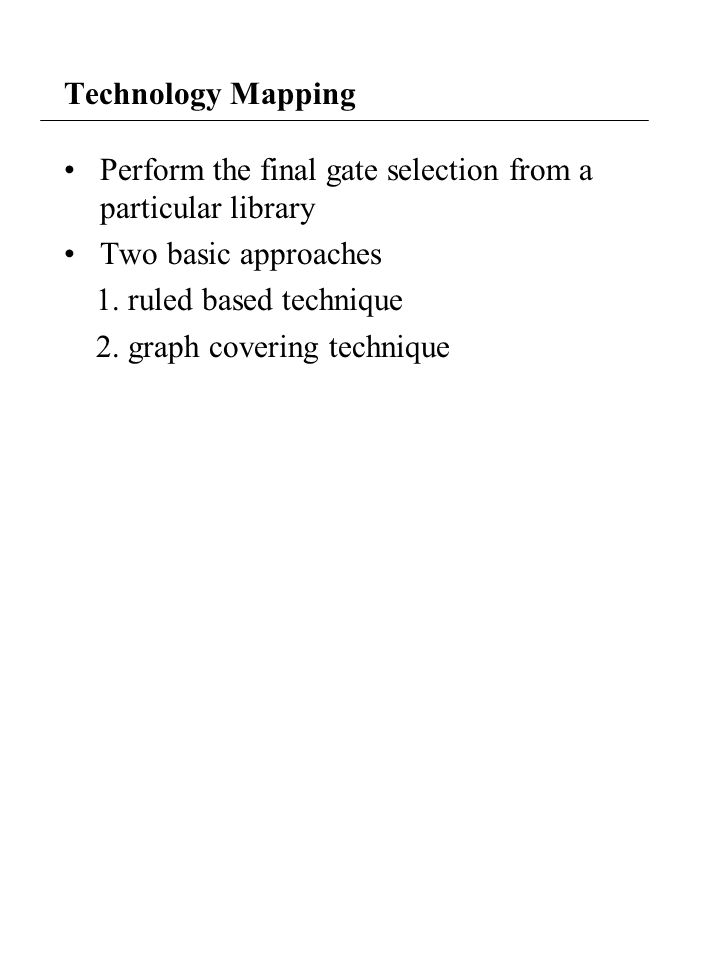 Perform the final gate selection from a particular library Two basic approaches 1.