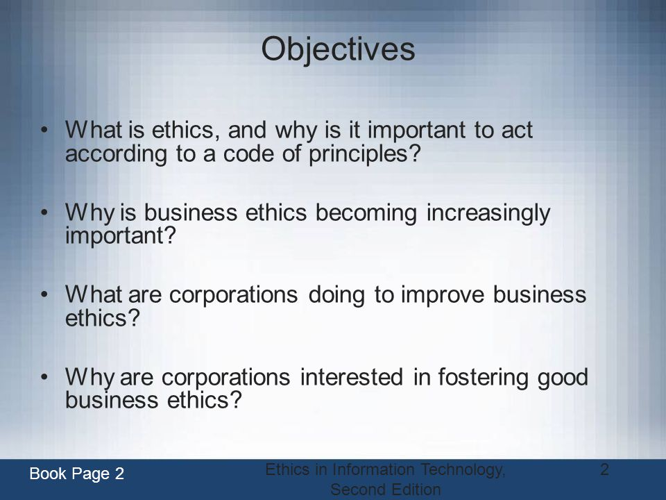 Ethics in Information Technology, Second Edition 3 Objectives (continued) What approach can you take to ensure ethical decision making.