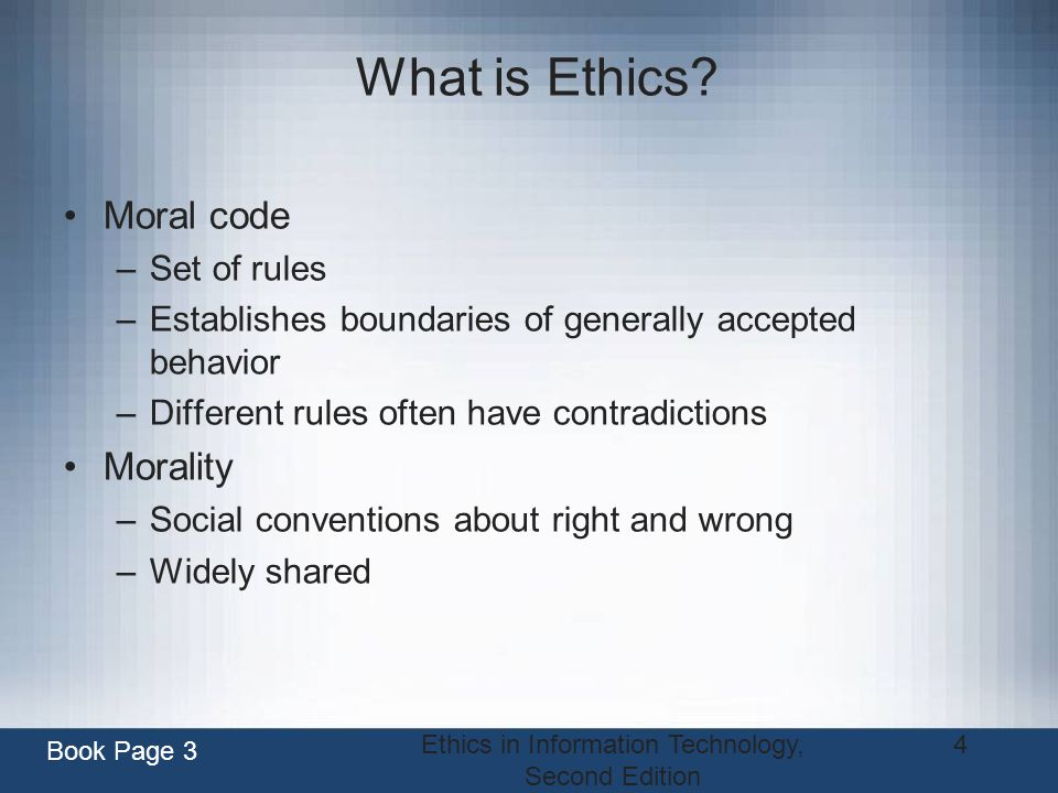 Ethics in Information Technology, Second Edition 25 Conducting Social Audits Social audit –Identifies ethical lapses committed in the past –Sets directives for avoiding similar missteps in the future Book Page 13-14