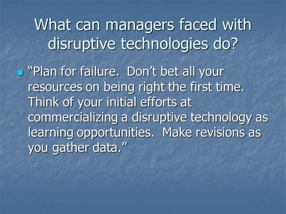 What can managers faced with disruptive technologies do.