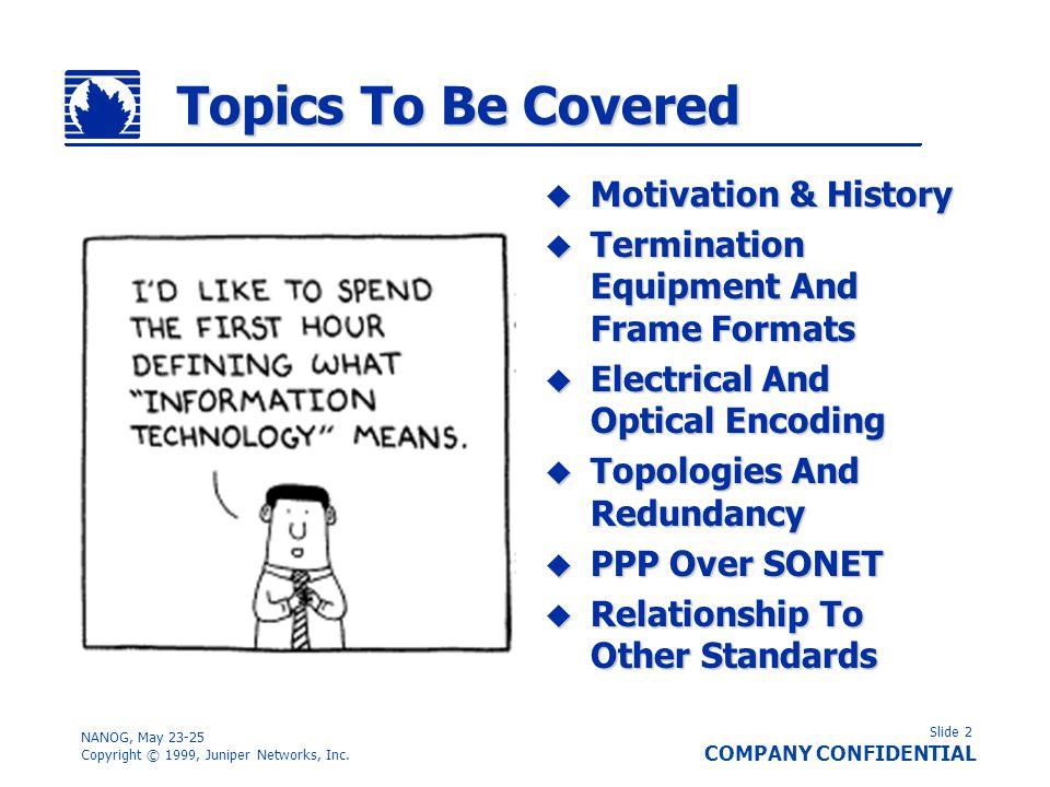 Slide 2 COMPANY CONFIDENTIAL NANOG, May 23-25 Copyright © 1999, Juniper Networks, Inc. Topics To Be Covered Motivation & History Motivation & History