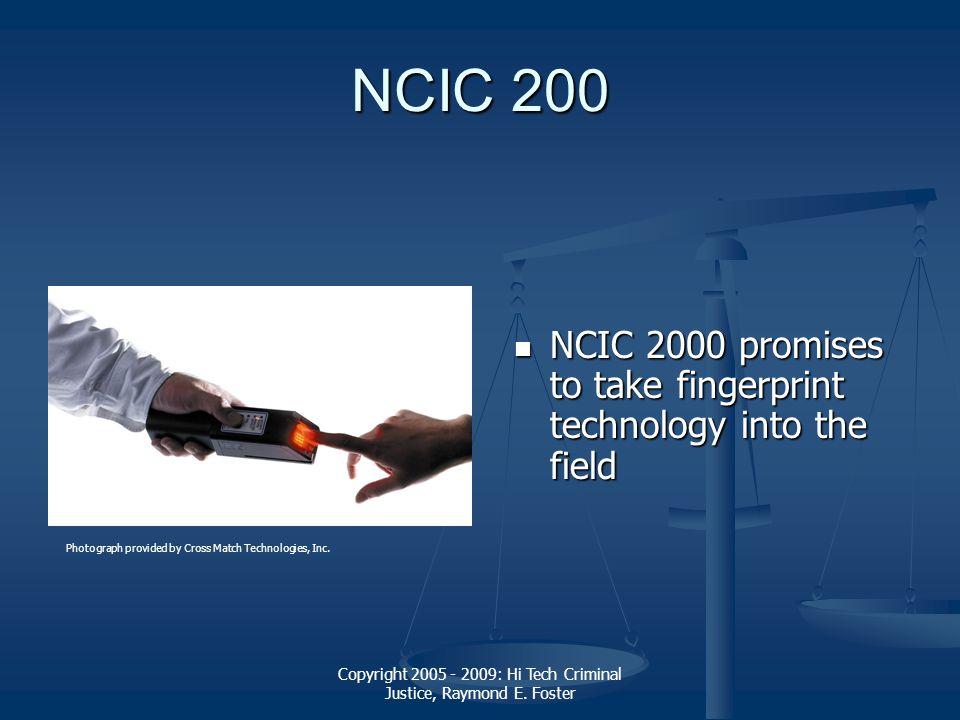 Copyright 2005 - 2009: Hi Tech Criminal Justice, Raymond E. Foster NCIC 200 NCIC 2000 promises to take fingerprint technology into the field Photograp