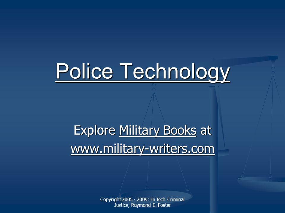 Copyright 2005 - 2009: Hi Tech Criminal Justice, Raymond E. Foster Police Technology Police Technology Explore Military Books at Military BooksMilitar