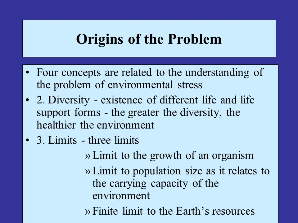 Origins of the Problem Four concepts are related to the understanding of the problem of environmental stress 2. Diversity - existence of different lif
