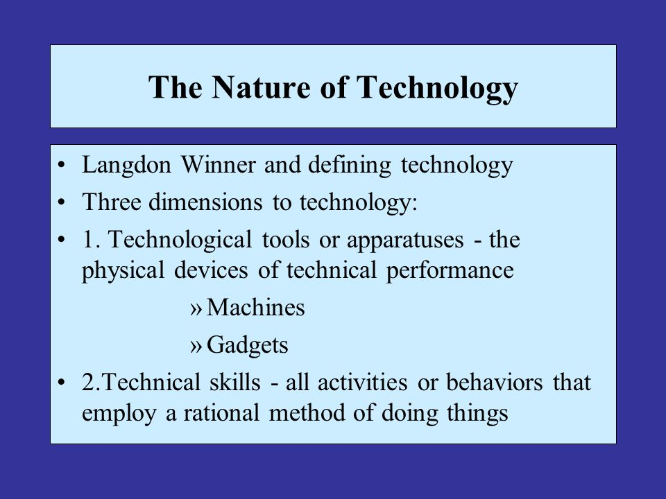 The Nature of Technology Langdon Winner and defining technology Three dimensions to technology: 1. Technological tools or apparatuses - the physical d