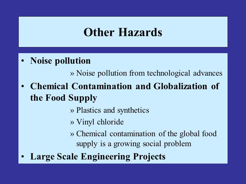 Other Hazards Noise pollution »Noise pollution from technological advances Chemical Contamination and Globalization of the Food Supply »Plastics and s