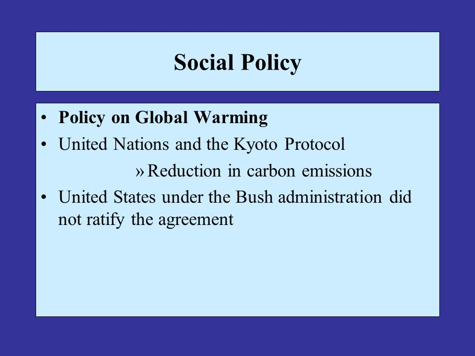 Social Policy Policy on Global Warming United Nations and the Kyoto Protocol »Reduction in carbon emissions United States under the Bush administratio