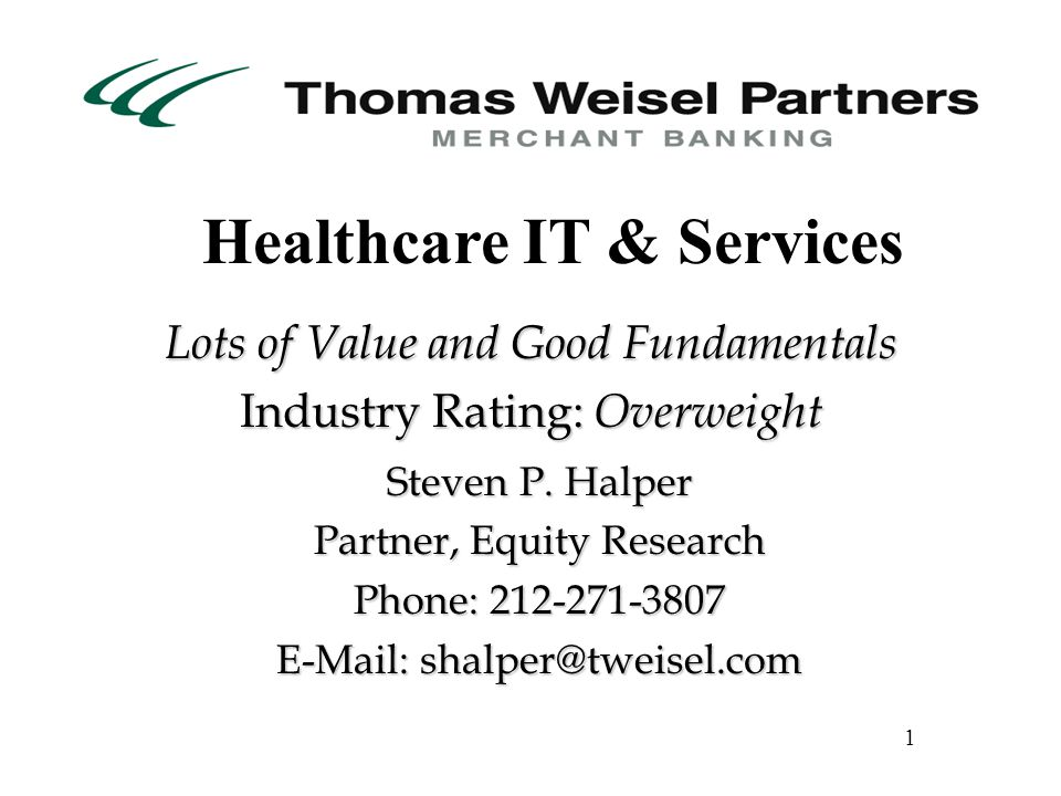 Lots of Value and Good Fundamentals Industry Rating: Overweight Steven P. Halper Partner, Equity Research Phone: 212-271-3807 E-Mail: shalper@tweisel.