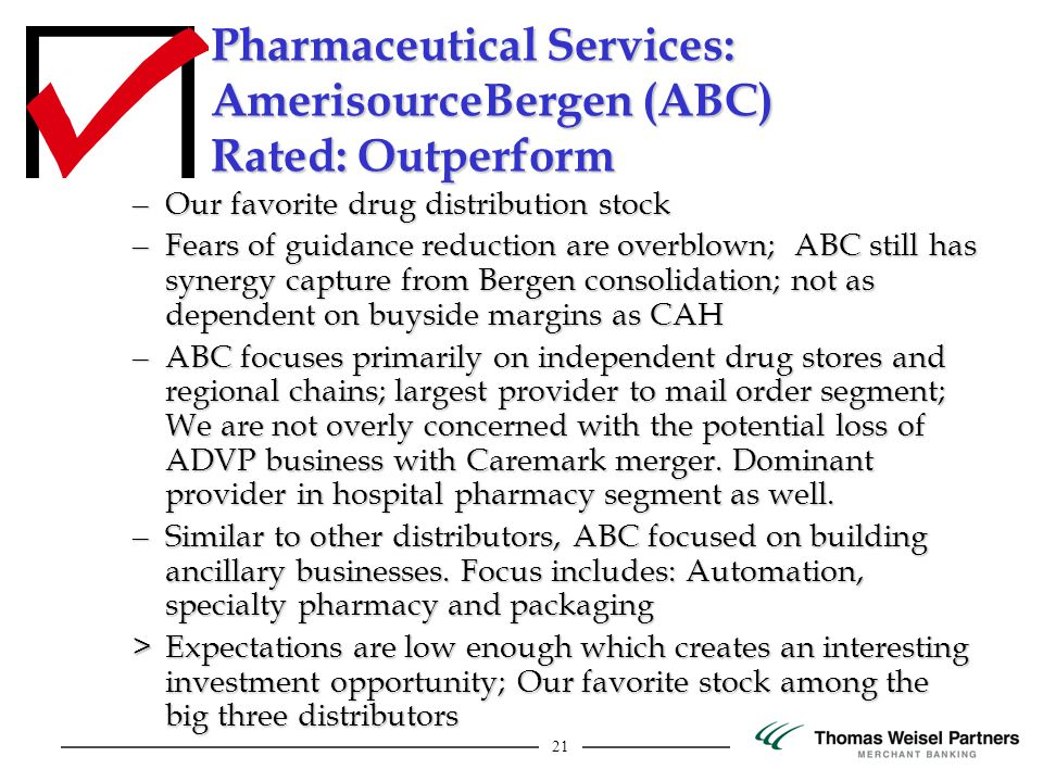 21 Pharmaceutical Services: AmerisourceBergen (ABC) Rated: Outperform – Our favorite drug distribution stock – Fears of guidance reduction are overblo