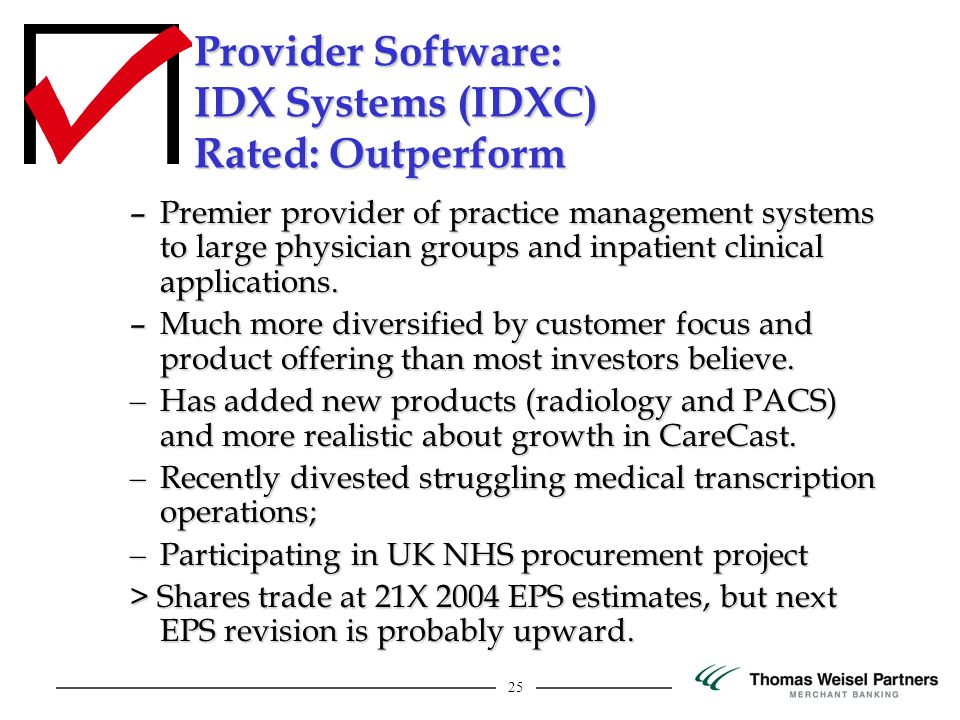 25 Provider Software: IDX Systems (IDXC) Rated: Outperform –Premier provider of practice management systems to large physician groups and inpatient cl