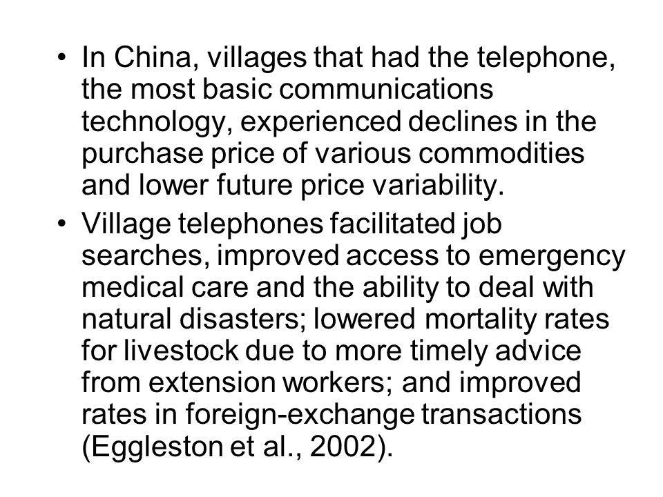 In China, villages that had the telephone, the most basic communications technology, experienced declines in the purchase price of various commodities