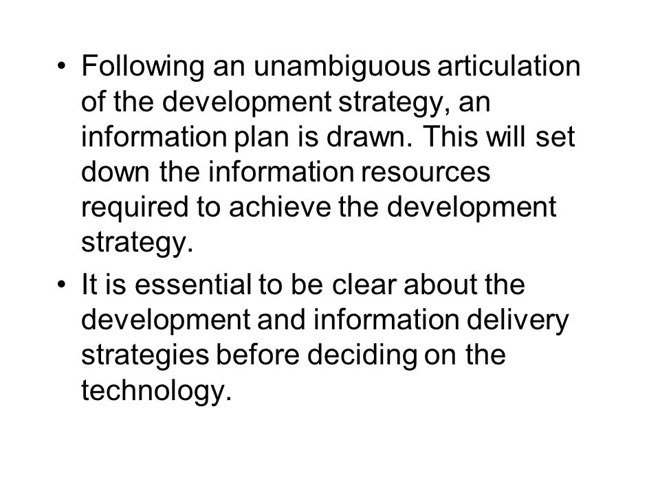 Following an unambiguous articulation of the development strategy, an information plan is drawn. This will set down the information resources required