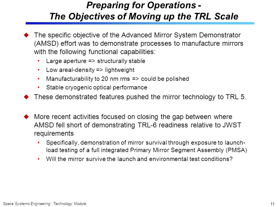 Space Systems Engineering: Technology Module 11 Preparing for Operations - The Objectives of Moving up the TRL Scale The specific objective of the Adv