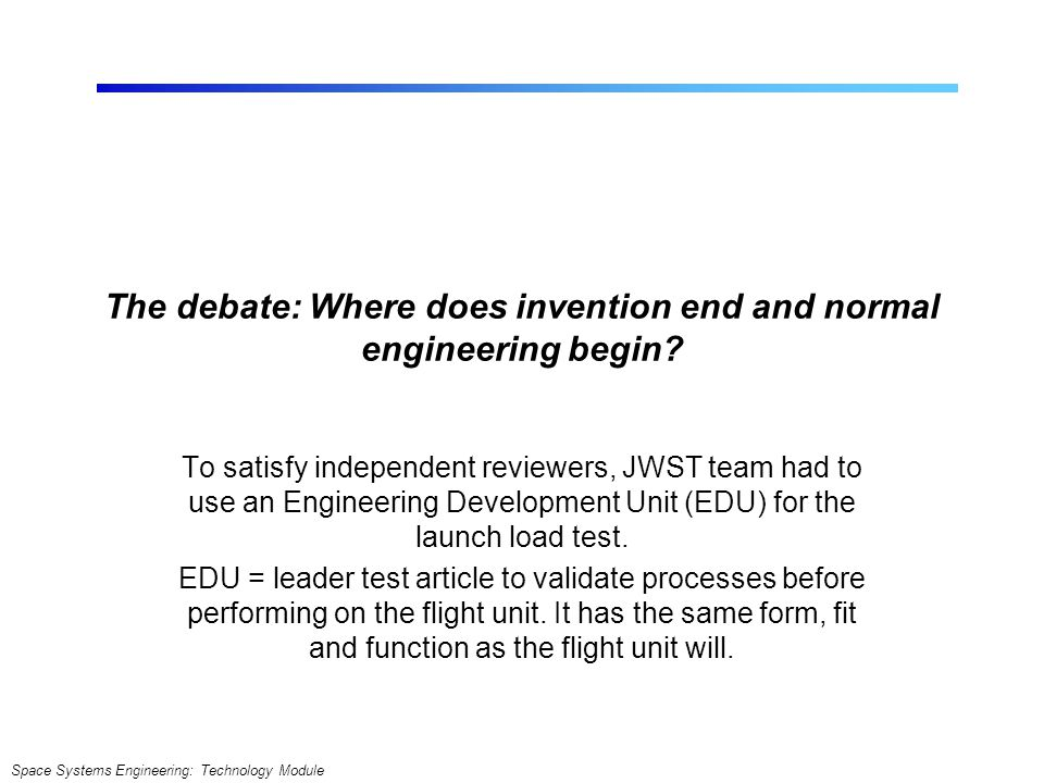 Space Systems Engineering: Technology Module The debate: Where does invention end and normal engineering begin.