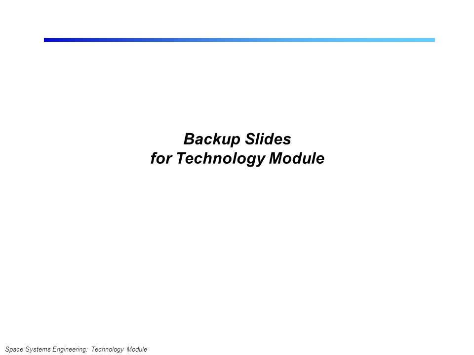 Space Systems Engineering: Technology Module Backup Slides for Technology Module