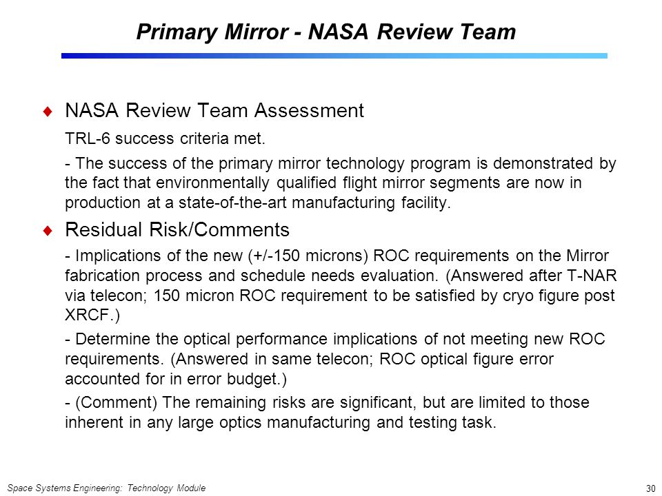 Space Systems Engineering: Technology Module 30 Primary Mirror - NASA Review Team NASA Review Team Assessment TRL-6 success criteria met. - The succes