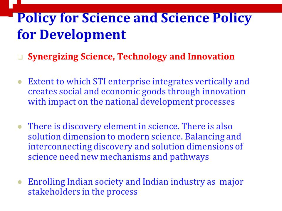 Policy for Science and Science Policy for Development Synergizing Science, Technology and Innovation Extent to which STI enterprise integrates vertica