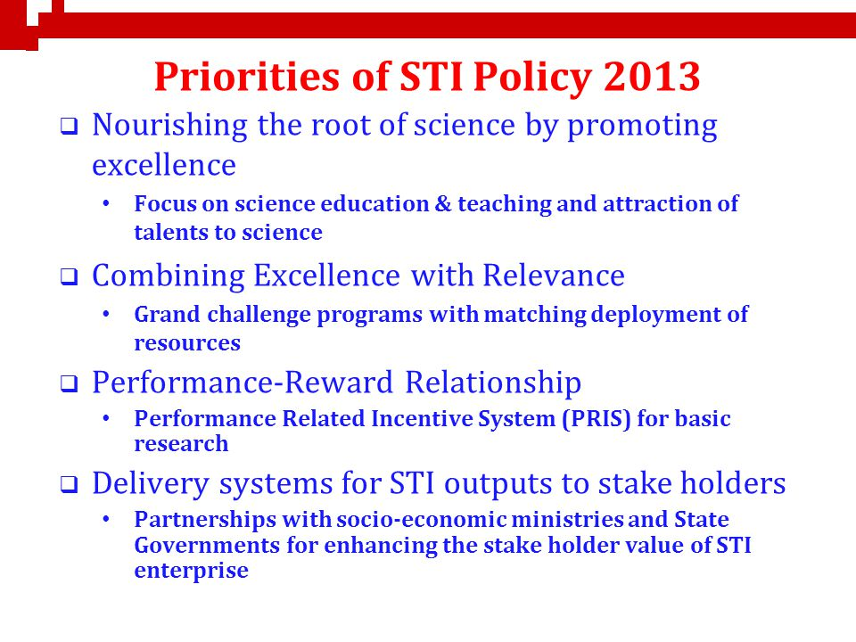 Priorities of STI Policy 2013 Nourishing the root of science by promoting excellence Focus on science education & teaching and attraction of talents t