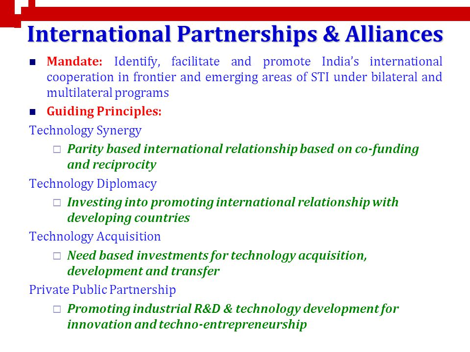 International Partnerships & Alliances Mandate: Identify, facilitate and promote Indias international cooperation in frontier and emerging areas of ST
