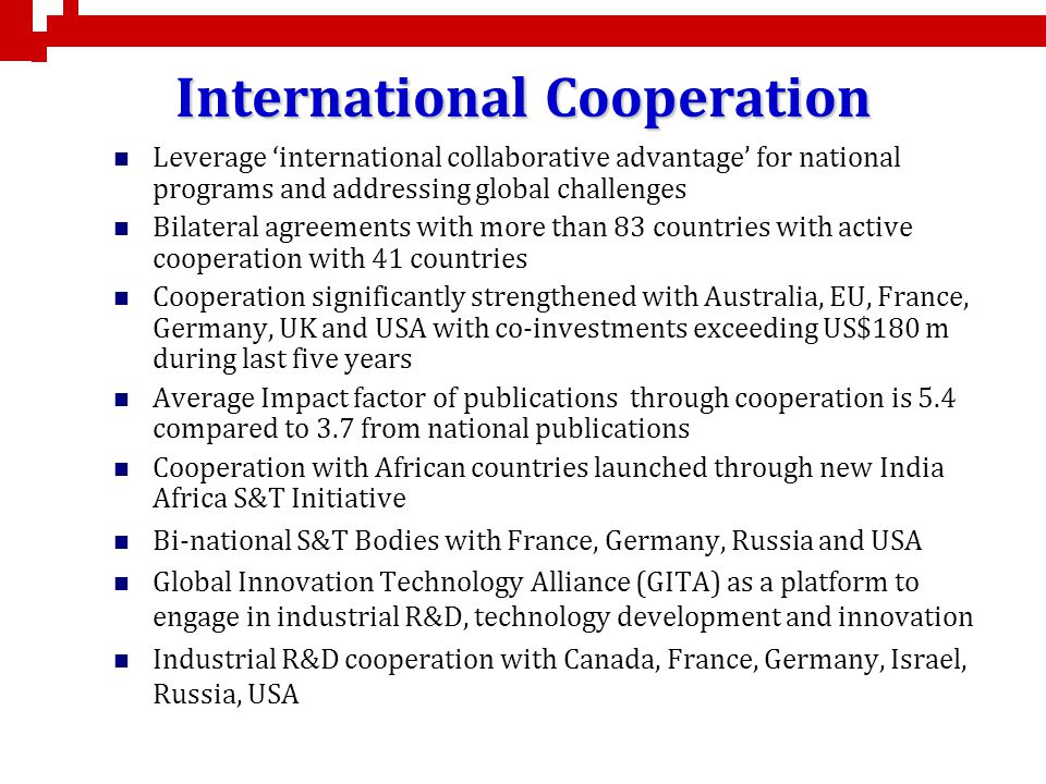 International Cooperation Leverage international collaborative advantage for national programs and addressing global challenges Bilateral agreements w