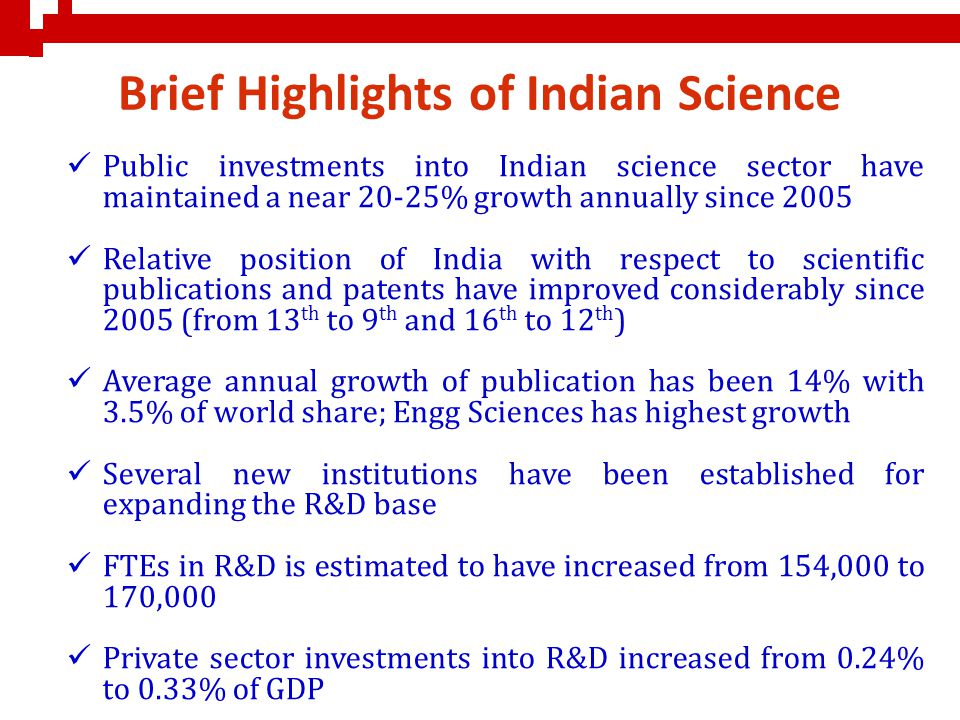 Brief Highlights of Indian Science Public investments into Indian science sector have maintained a near 20-25% growth annually since 2005 Relative pos