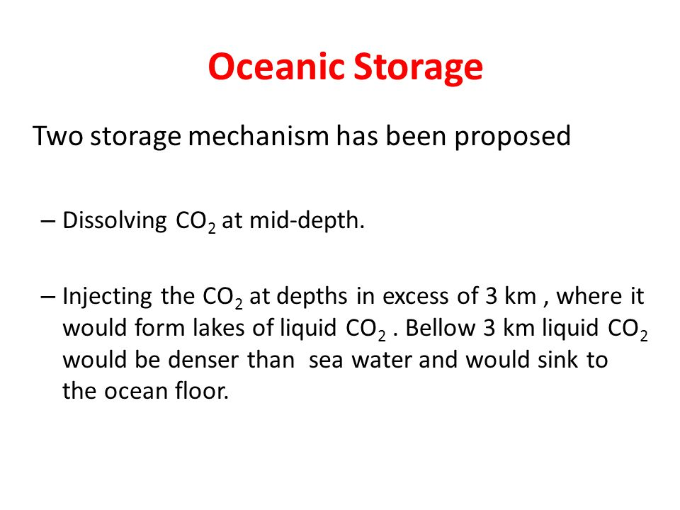 Oceanic Storage Two storage mechanism has been proposed – Dissolving CO 2 at mid-depth.