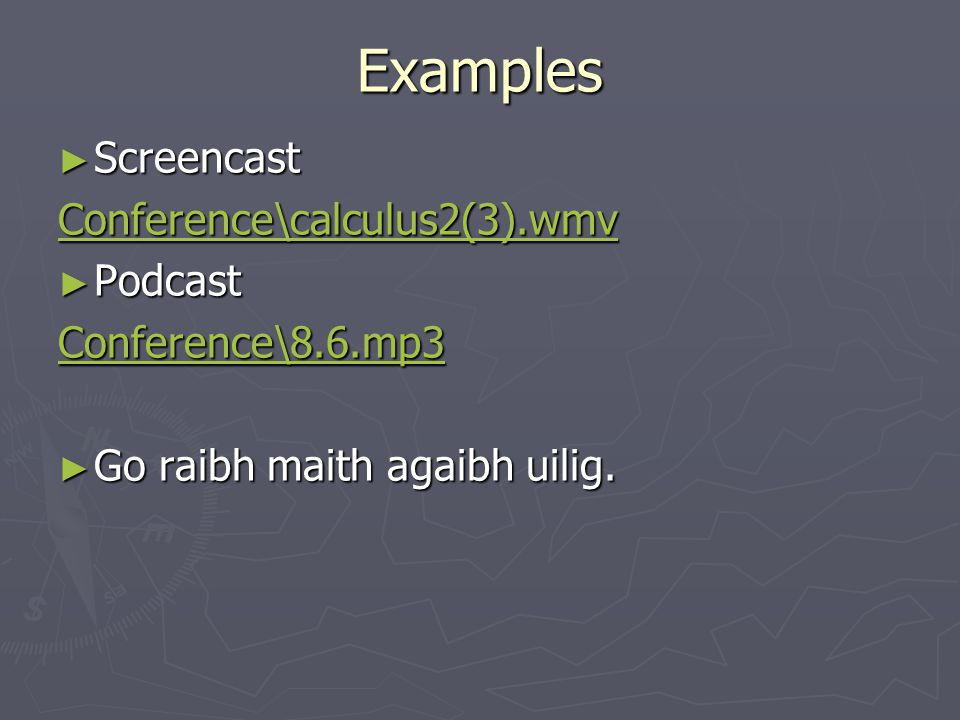 Examples Screencast Screencast Conference\calculus2(3).wmv Podcast Podcast Conference\8.6.mp3 Go raibh maith agaibh uilig. Go raibh maith agaibh uilig
