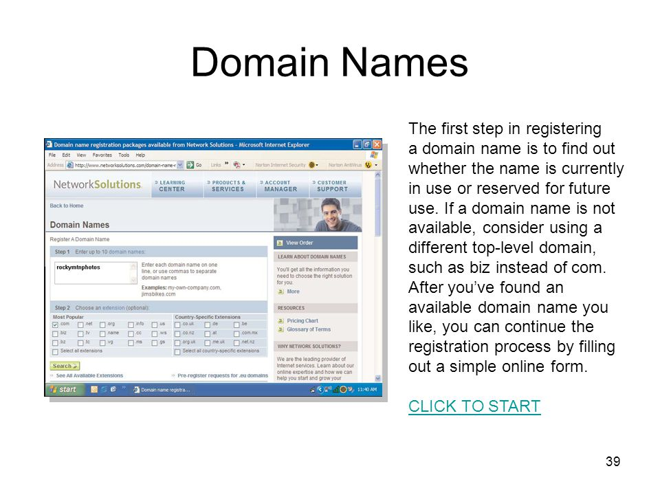 39 Domain Names The first step in registering a domain name is to find out whether the name is currently in use or reserved for future use. If a domai