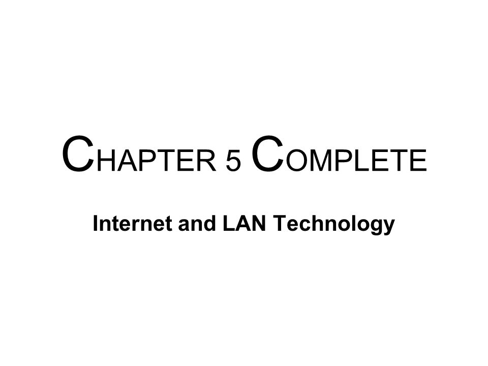 C HAPTER 5 C OMPLETE Internet and LAN Technology