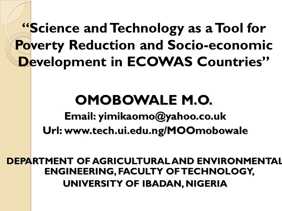 Science and Technology as a Tool for Poverty Reduction and Socio-economic Development in ECOWAS Countries OMOBOWALE M.O.