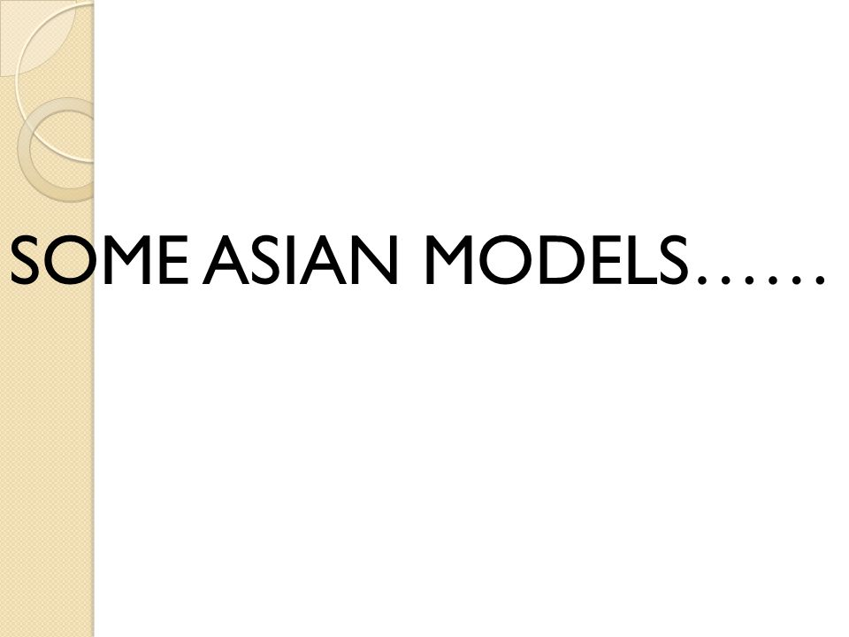 SOME ASIAN MODELS……