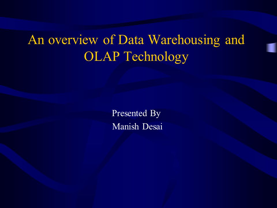 An overview of Data Warehousing and OLAP Technology Presented By Manish Desai