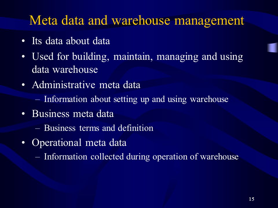 15 Meta data and warehouse management Its data about data Used for building, maintain, managing and using data warehouse Administrative meta data –Inf