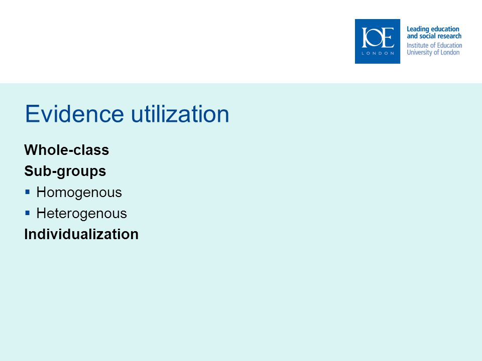 Evidence utilization Whole-class Sub-groups Homogenous Heterogenous Individualization