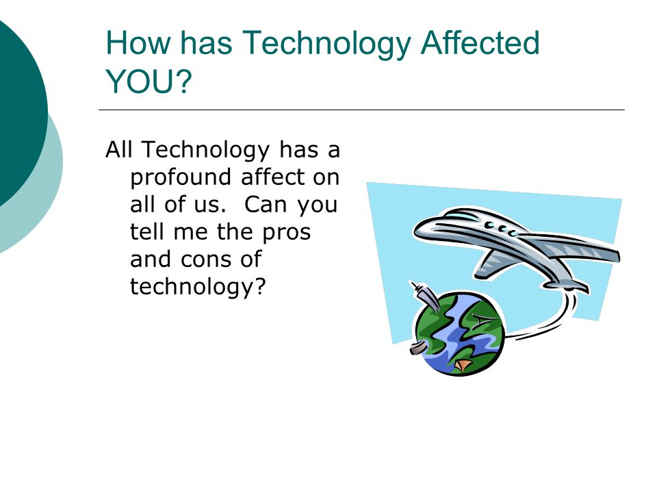 How has Technology Affected YOU. All Technology has a profound affect on all of us.