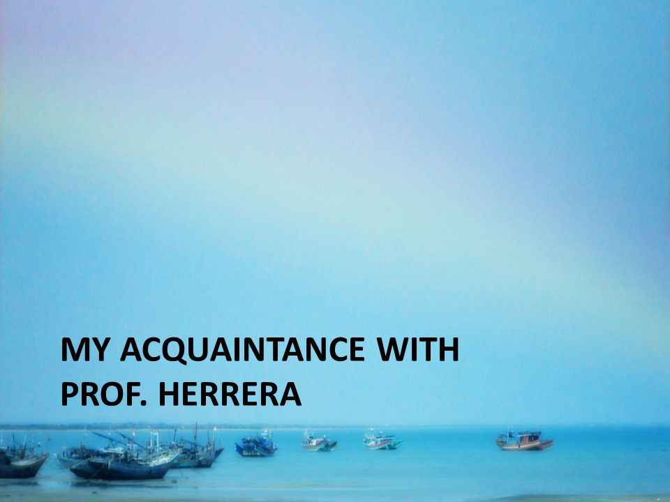 MY ACQUAINTANCE WITH PROF. HERRERA