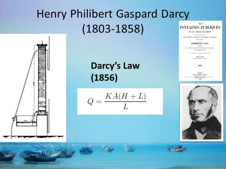 Henry Philibert Gaspard Darcy (1803-1858) Darcys Law (1856)