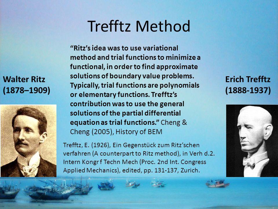 Trefftz Method Walter Ritz (1878–1909) Erich Trefftz (1888-1937) Trefftz, E.