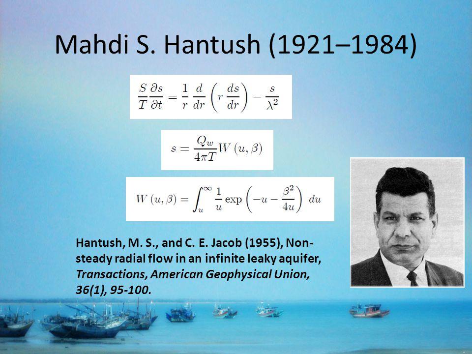 Mahdi S. Hantush (1921–1984) Hantush, M. S., and C.