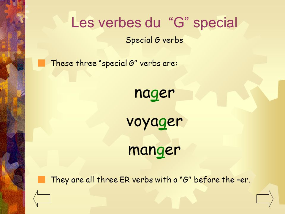 2 There are THREE Special G verbs that break the rules for conjugating the nous form: Les verbes du G special Special G verbs