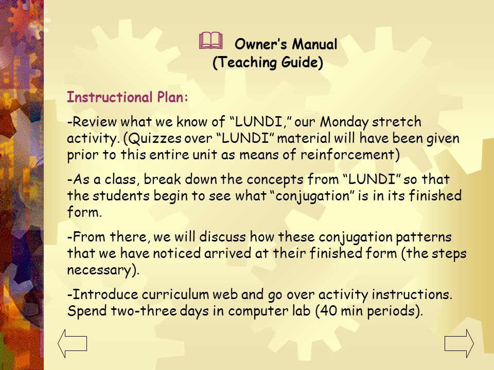 Owners Manual (Teaching Guide) Goals: -Students will be able to apply the concept of verb conjugation to their own language and to ER verbs in French
