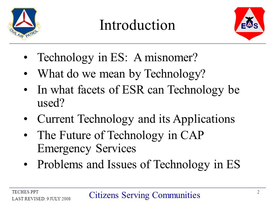 2TECHES.PPT LAST REVISED: 9 JULY 2008 Citizens Serving Communities Introduction Technology in ES: A misnomer.