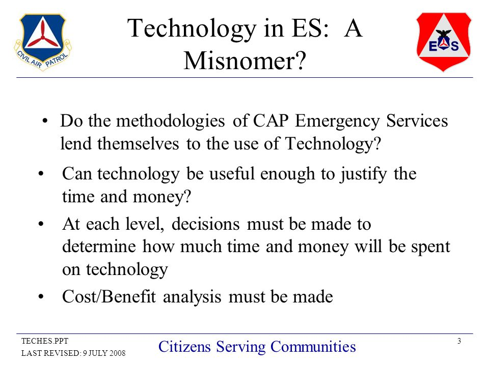 3TECHES.PPT LAST REVISED: 9 JULY 2008 Citizens Serving Communities Technology in ES: A Misnomer.